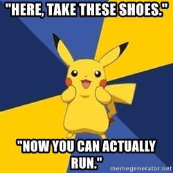 """Pokemon Logic  - """"here, take these shoes."""" """"now you can actually run."""""""