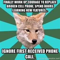 AvPD Coyote - Finally work up courage to replace broken cell phone. Spend hours learning new features... Ignore first received phone call.