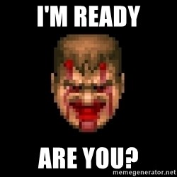 Bloody Doom Guy - I'm ready Are you?