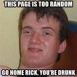 Stoner Stanley - this page is too random go home rick, you're drunk