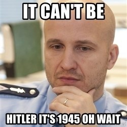 riepottelujuttu - IT CAN'T BE HITLER IT'S 1945 OH WAIT