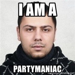 Serious Guy Markiz - i am a partymaniac