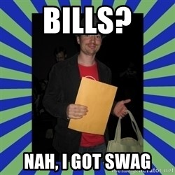 Swag fag chad costen - BILLS? NAH, I GOT SWAG