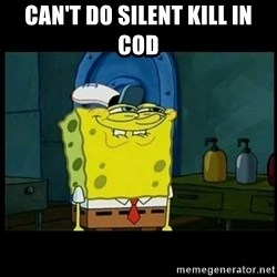 Don't you, Squidward? - CAN'T DO SILENT KILL IN COD