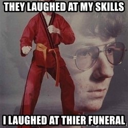 PTSD Karate Kyle - THEY LAUGHED AT MY SKILLS I LAUGHED AT THIER FUNERAL