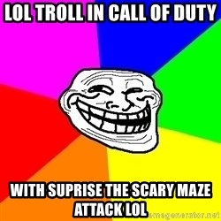 Trollface - LOL TROLL IN CALL OF DUTY WITH SUPRISE THE SCARY MAZE ATTACK LOL