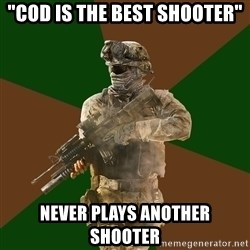 "Call Of Duty Addict - ""cod is the best shooter"" never plays another shooter"