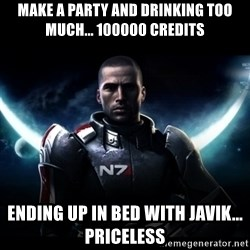 Mass Effect - make a party and drinking too much... 100000 credits  ending up in bed with javik... priceless