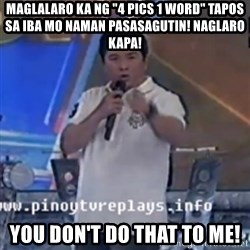 "Willie You Don't Do That to Me! - MAGLALARO KA NG ""4 Pics 1 Word"" TAPOS SA IBA MO NAMAN PASASAGUTIN! NAGLARO KAPA! YOU DON'T DO THAT TO ME!"