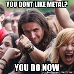 Ridiculously Photogenic Metalhead - You dont like metal? you do now