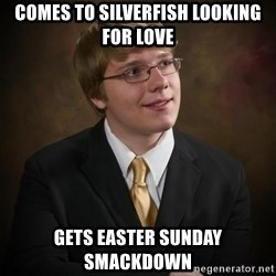 flyinchipmunk5 - comes to silverfish looking for love gets easter sunday smackdown