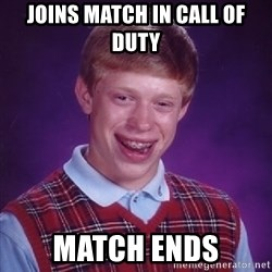 Bad Luck Brian - joins match in call of duty match ends