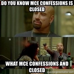 Skin Head John - do you know mce confessions is closed what mce confessions and closed