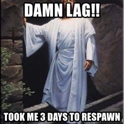 Hell Yeah Jesus - DAMN LAG!! TOOK ME 3 DAYS TO RESPAWN