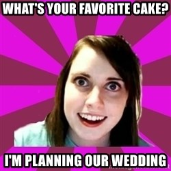 Over Obsessive Girlfriend - what's your favorite cake? I'm planning our wedding