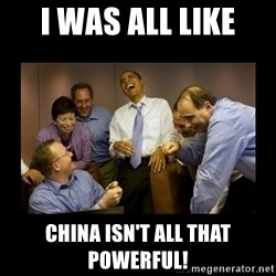 obama laughing  - I was all like China isn't all that powerful!