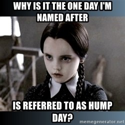 Vandinha Depressao - Why is it the one day i'm named after is referred to as hump day?