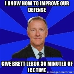 Ron Wilson/Leafs Memes - i know how to improve our defense give brett lebda 30 minutes of ice time