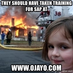Disaster Girl - They should have taken training for SAP at www.ojayo.com