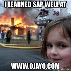Disaster Girl - i learned SAP well at www.OJAYO.com