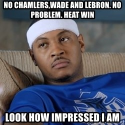 Carmelo Anthony surprised - No Chamlers,Wade and Lebron. No problem. Heat WIN Look how Impressed i am