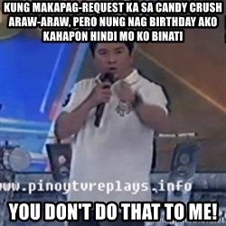 Willie You Don't Do That to Me! - kUNG MAKAPAG-REQUEST KA SA CANDY CRUSH ARAW-ARAW, PERO NUNG NAG BIRTHDAY AKO KAHAPON HINDI MO KO BINATI YOU DON'T DO THAT TO ME!