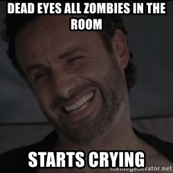RICK THE WALKING DEAD - Dead eyes all zombies in the room starts crying