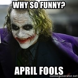 joker - Why So funny? April Fools