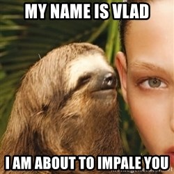 The Rape Sloth - my name is vlad i am about to impale you