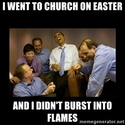 obama laughing  - i went to church on easter and i didn't burst into flames