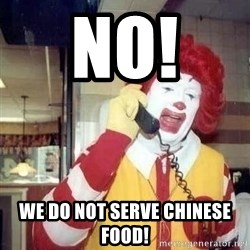 Ronald Mcdonald Call - NO!  We do not serve chinese food!