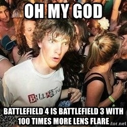-Sudden Clarity Clarence - oh my god  battlefield 4 is battlefield 3 with 100 times more lens flare