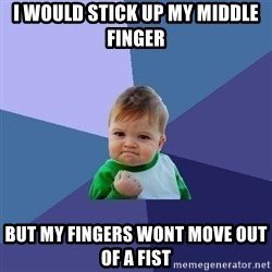 Success Kid - i would stick up my middle finger but my fingers wont move out of a fist