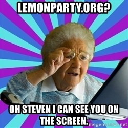 old lady - Lemonparty.org? oh steven i can see you on the screen.