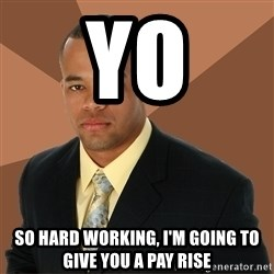 Successful Black Man - yo so hard working, i'm going to give you a pay rise