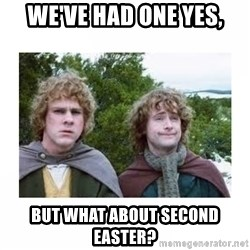 Merry and Pippin - We've had one yes, But what about second Easter?