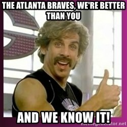 Globo Gym - The atlanta braves, we're better than you and we know it!
