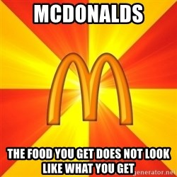 Maccas Meme - mcdonalds  the food you get does not look like what you get