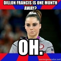 Mckayla Maroney Does Not Approve - dillon francis is one month away? oh.
