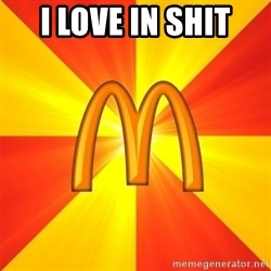 Maccas Meme - i love in shit