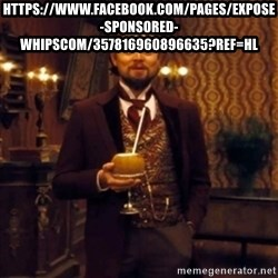 Django Unchained Attention - https://www.facebook.com/pages/Expose-Sponsored-Whipscom/357816960896635?ref=hl