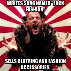"Advice Zoog - Writes song named ""Fuck fashion"" Sells Clothing and fashion accessories."