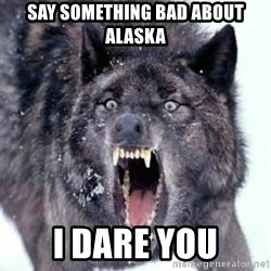 Angry Ass Wolf - Say something bad about Alaska I dare you