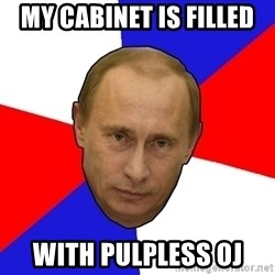 PutinV - My cabinet is filled with Pulpless OJ