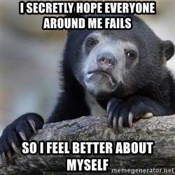 Confession Bear - I secretly hope everyone around me fails So i feel better about myself