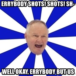 Crafty Randy - errybody SHots! shots! sh- well okay, errybody but us