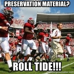 Alabama Football - PrESERVATION MATERIAL? ROLL TIDE!!!