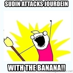 All the things - SUDIN ATTACKS JOURDEIN WITH THE BANANA!!