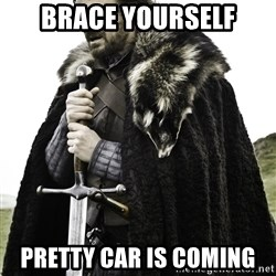 Ned Stark - Brace yourself pretty car is coming