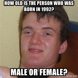 Stoner Stanley - how old is the person who was born in 1992? male or female?